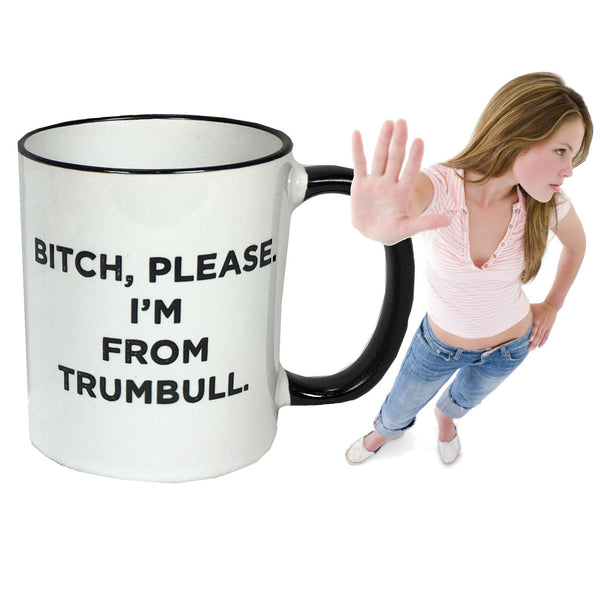Bitch, Please. I'm From Trumbull - Ceramic Coffee Tea Mug 11-oz