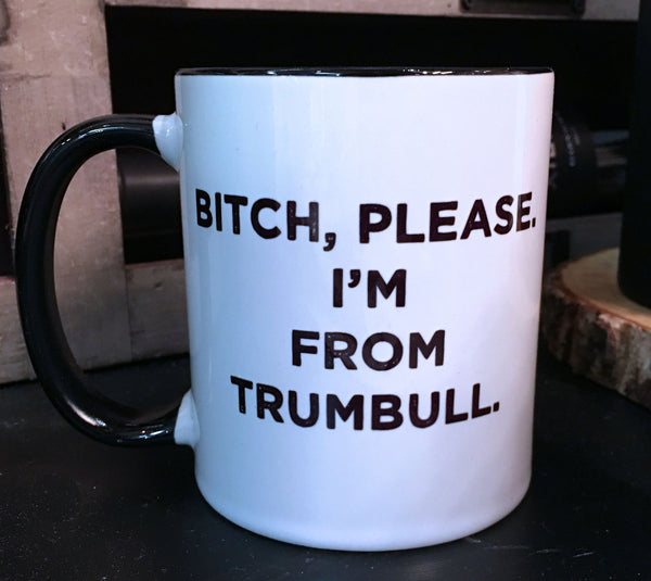 Bitch, Please. I'm From Trumbull - Ceramic Coffee Tea Mug 11-oz with Matching Gift Box