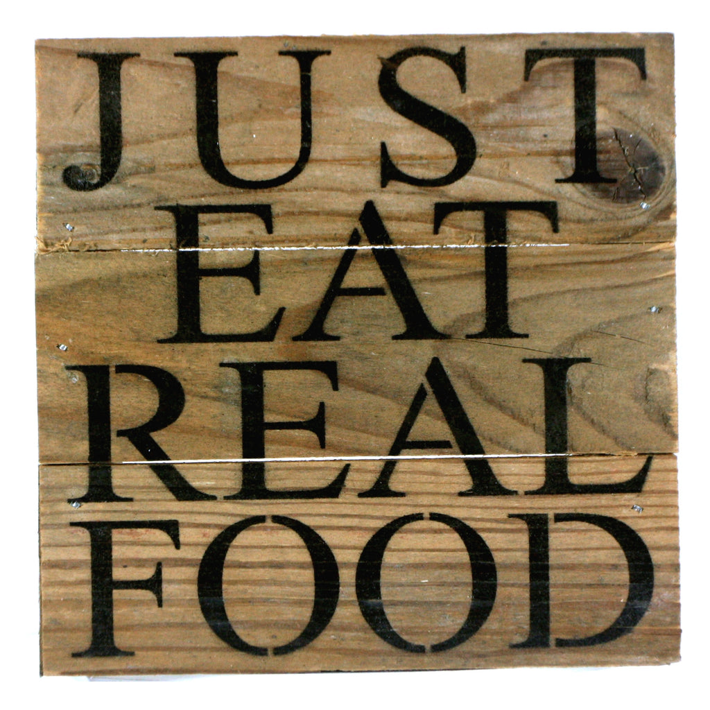 Just Eat Real Food - Reclaimed Repurposed Art Sign 6-in - Mellow Monkey