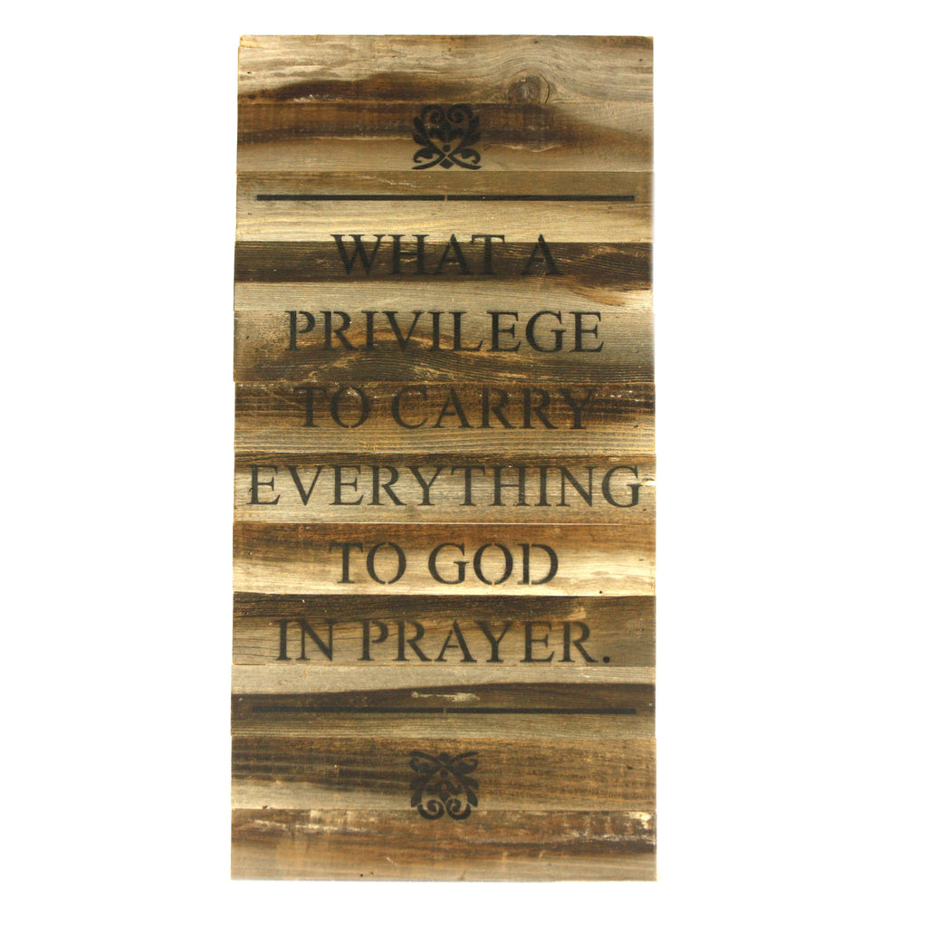 What a Privilege to Carry Everything to God in Prayer - Reclaimed Repurposed Art Sign 24-in - Mellow Monkey