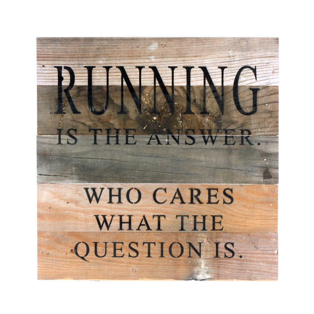 Running Is The Answer. Who Cares What The Question Is - Reclaimed Repurposed Art Sign 10-in - Mellow Monkey