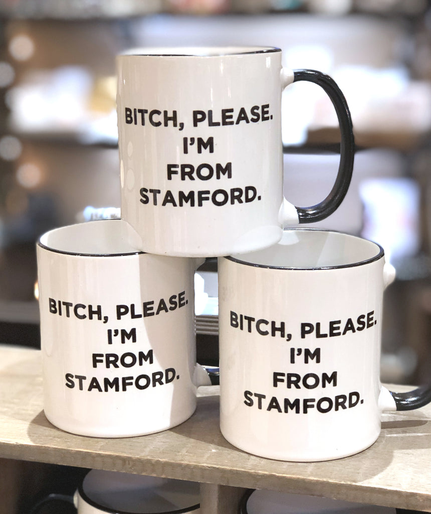 Bitch, Please. I'm From Stamford - Ceramic Coffee Tea Mug 11-oz