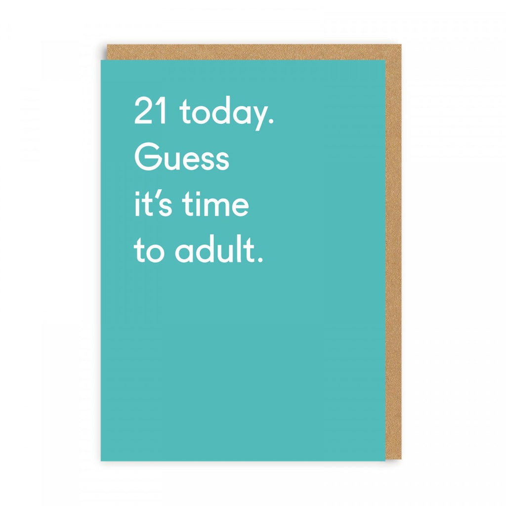 21 Today. Guess It's Time To Adult ... Birthday Greeting Card