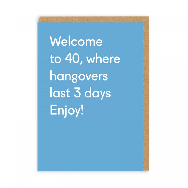 Welcome To 40, Where Hangovers Last 3 Days ... Birthday Greeting Card