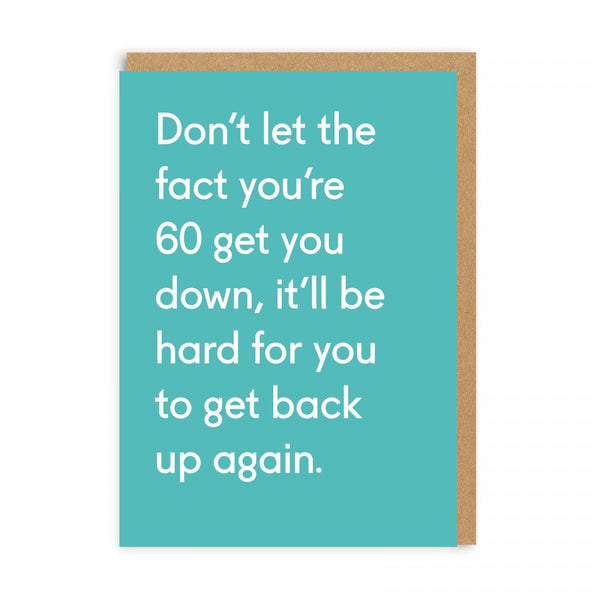 Don't Let The Fact You're 60 Get You Down ... Birthday Greeting Card