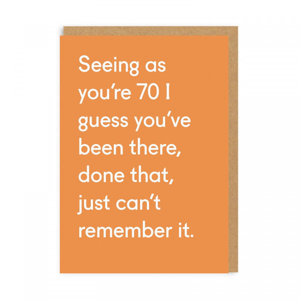 Seeing As You're 70 I Guess You've Been There, Done That, Just Can't Remember That  ... Birthday Greeting Card