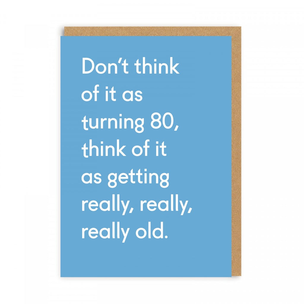 Don't Think Of It As Turning 80, Think Of It As Getting Really, Really, Really Old  ... Birthday Greeting Card
