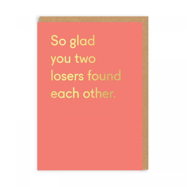 Do Glass You Two Losers Found Each Other - Engagement Wedding Anniversary Greeting Card