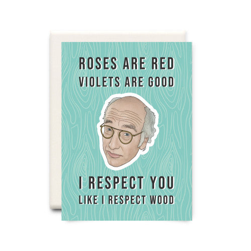 Roses Are Red Violets Are Good I Respect You Like I Respect You Like I Respect Wood (Larry David) - Greeting Card
