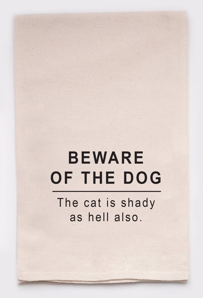 Flour Sack Towel - Beware of the Dog. The Cat is Shady as Hell Also