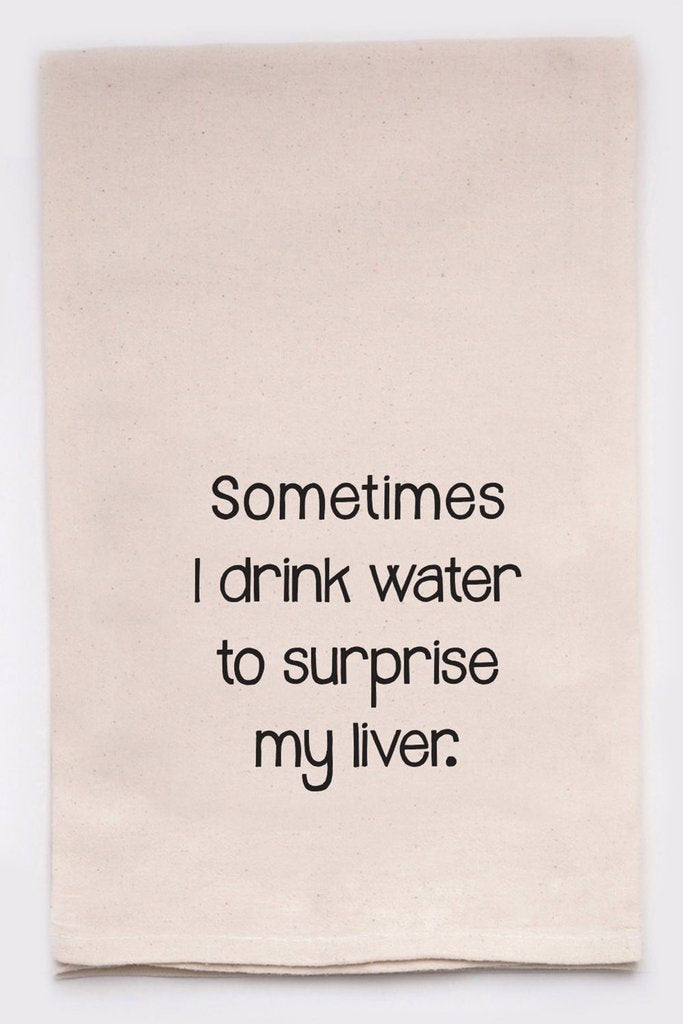 Flour Sack Towel - Sometimes I Drink Water To Surprise My Liver
