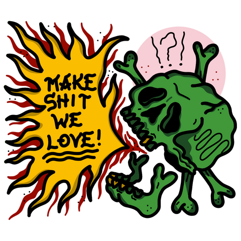 Make Shit We Love
