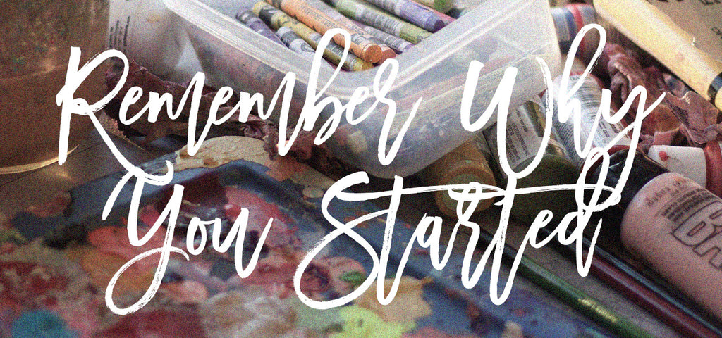 Remember Why You Started - Advice for Creative Business Owners