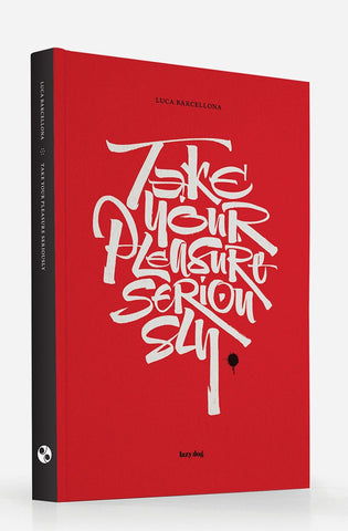"Libro ""Take your pleasure seriously"" Paperback Edition di Luca Barcellona"
