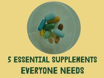 5 essential supplements everyone needs