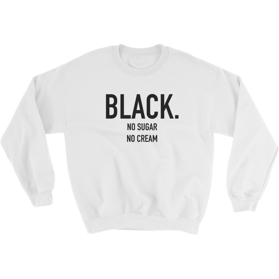 1f201f23060b Black. No Sugar No Cream ® Unisex White Crewneck Sweatshirt – Dope On  Arrival NYC