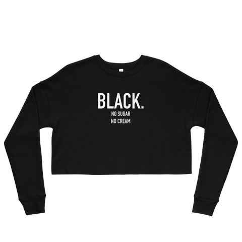 Black. No Sugar No Cream ® Black with White print crop sweatshirt