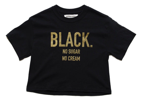 Black. No Sugar No Cream ® Crop Tee