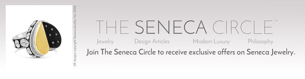 Sign up for the Seneca Circle |  Fashion | Jewelry | Designer Inspiration | Philosophy