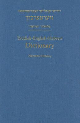 Yiddish-English-Hebrew Dictionary: A Reprint of the 1928 Expanded Second Edition by Harkavy Alexander