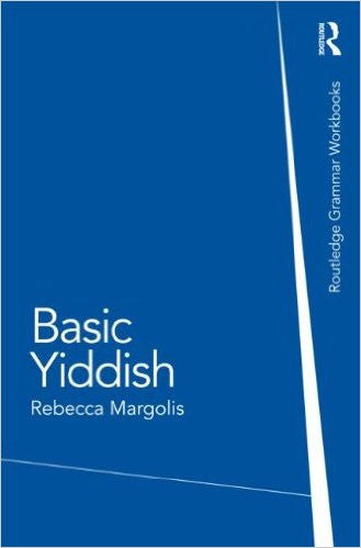 Basic Yiddish: A Grammar and Workbook by Rebecca Margolis