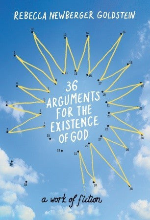 36 Arguments for the Existence of God: A Work of Fiction by Rebecca Newberger Goldstein