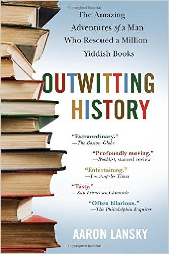 Outwitting History: The Amazing Adventures of a Man Who Rescued a Million Yiddish Books by Aaron Lansky