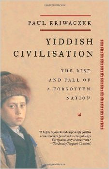 Yiddish Civilisation: The Rise and Fall of a Forgotten Nation by Paul Kriwaczek