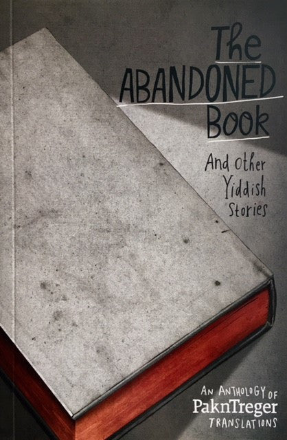 The Abandoned Book and Other Yiddish Stories edited by Eitan Kensky