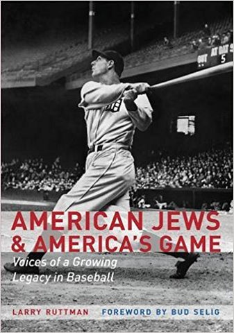 American Jews & America's Game: Voices of a Growing Legacy in Baseball  by Larry Ruttman