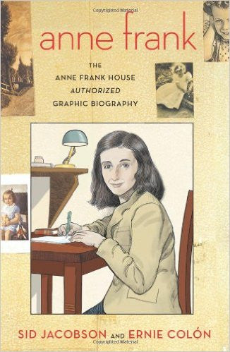 Anne Frank: The Anne Frank House Authorized Graphic Biography by Sid Jacobson & Ernie Colon