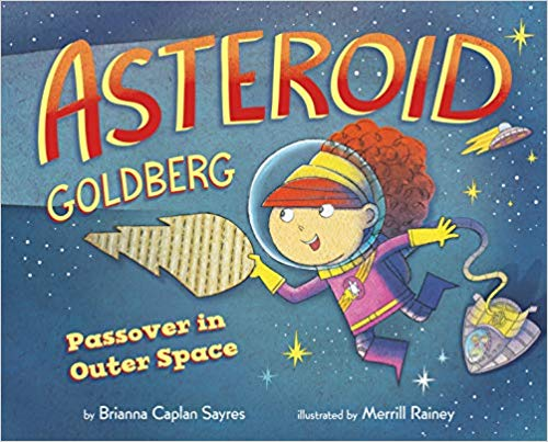 Asteroid Goldberg: Passover in Outer Space by Brianna Caplan Sayres