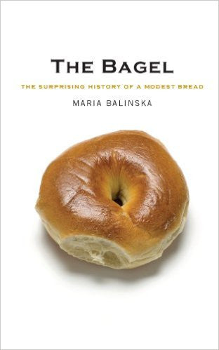 The Bagel: The Surprising History of a Modest Bread by Maria Balinska