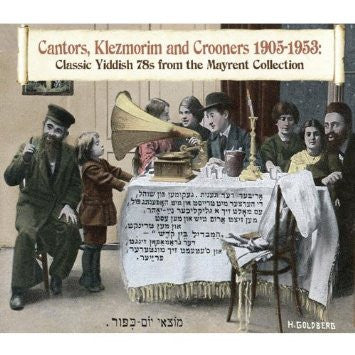 Cantors, Klezmorim, and Crooners 1905-1953: Classic Yiddish 78's