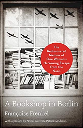 A Bookshop in Berlin: The Rediscovered Memoir of One Woman's Harrowing Escape from the Nazis by Francoise Frenkel