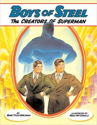 Boys of Steel: The Creators of Superman by Marc Nobleman