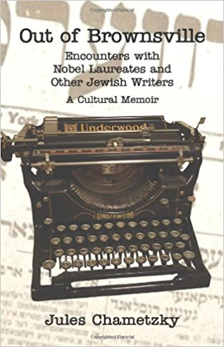 Out of Brownsville: Encounters with Nobel Laureates and other Jewish Writers by Jules Chametzky