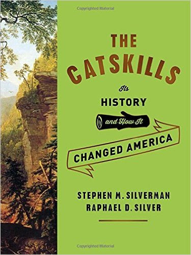 The Catskills: Its History and How It Changed America by Stephen Silverman