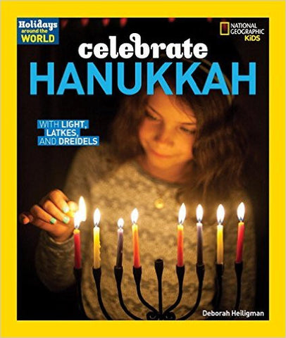 Holidays Around the World: Celebrate Hanukkah with Light, Latkes, and Dreidels by Deborah Heiligman