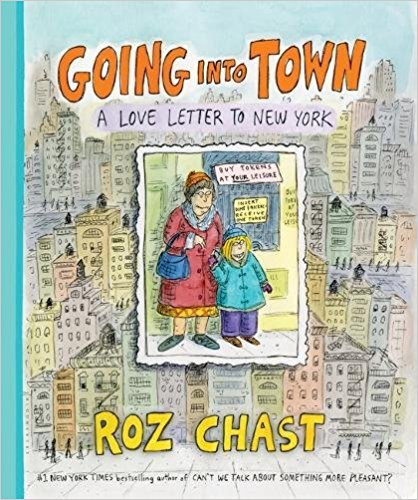 Going Into Town: A Love Letter to New York by Roz Chast