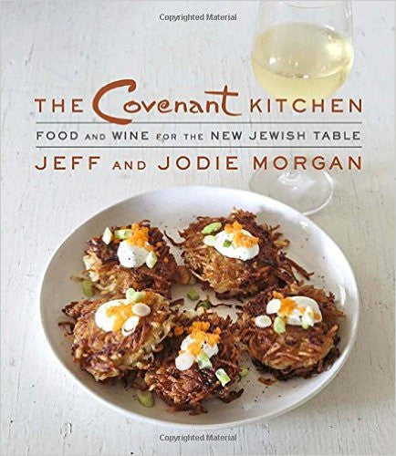 The Covenant Kitchen: Food and Wine for the New Jewish Table by Jeff and Jodie Morgan