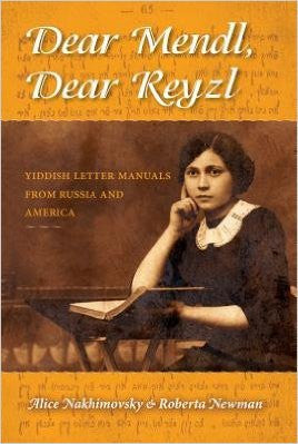 Dear Mendl, Dear Reyzl: Yiddish Letter Manuals from Russian and America by Alice Nakhimovsky and Roberta Newman