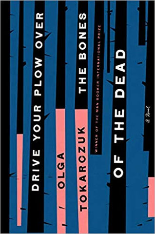 Drive Your Plow Over the Bones of the Dead: A Novel  by Olga Tokarczuk