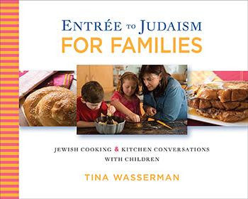 Entree to Judaism for Families: Jewish Cooking and Kitchen Conversations with Children by Tina Wasserman