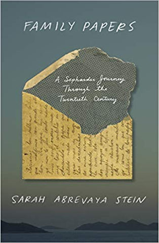 Family Papers: A Sephardic Journey Through the Twentieth Century by Sarah Abrevaya Stein