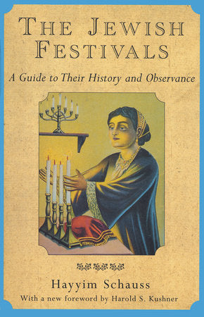 The Jewish Festivals: A Guide to Their History and Observance by Hayyim Schauss