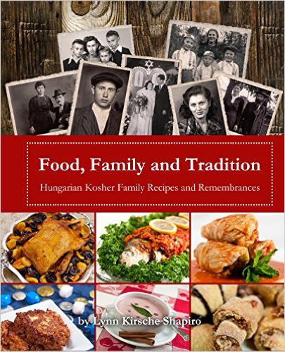 Food, Family and Tradition: Hungarian Kosher Family Recipes and Rememberances by Lynn Kirsche Shapiro