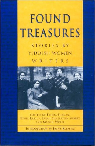 Found Treasures: Stories by Yiddish Women Writers, Edited by Frieda Forman, Ethel Raicus, Sarah Silberstein Swartz, Margie Wolfe