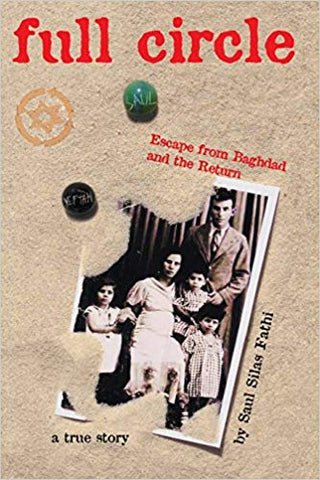 Full Circle: Escape from Baghdad and the Return by Saul Silas Fathi