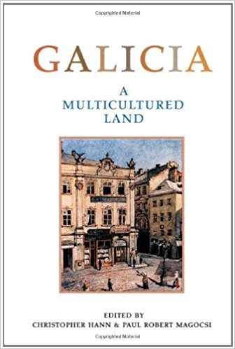 Galicia: A Multicultured Land by Christopher Hann and Paul Robert Magocsi